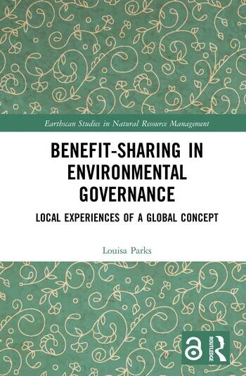 Benefit-sharing in Environmental Governance (Open Access) Local Experiences of a Global Concept book cover
