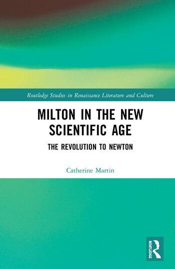 Milton in the New Scientific Age The Revolution to Newton book cover
