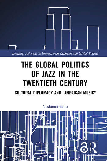 The Global Politics of Jazz in the Twentieth Century Cultural Diplomacy and