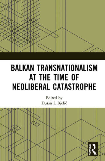 Balkan Transnationalism at the Time of Neoliberal Catastrophe book cover
