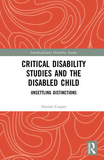 Critical Disability Studies and the Disabled Child Unsettling Distinctions book cover