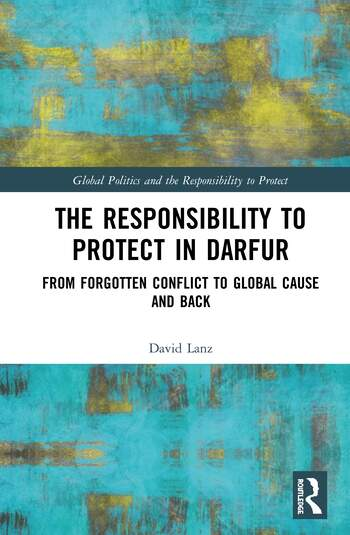 The Responsibility to Protect in Darfur From Forgotten Conflict to Global Cause and Back book cover