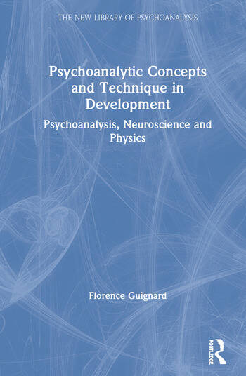 Psychoanalytic Concepts and Technique in Development Psychoanalysis, Neuroscience and Physics book cover