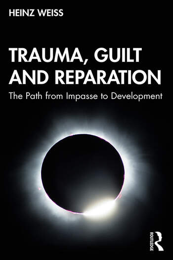 Trauma, Guilt and Reparation The Path from Impasse to Development book cover