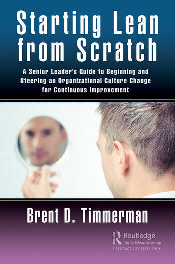 Starting Lean from Scratch A Senior Leader's Guide to Beginning and Steering an Organizational Culture Change for Continuous Improvement book cover