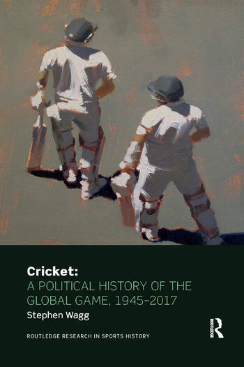Cricket: A Political History of the Global Game, 1945-2017 book cover
