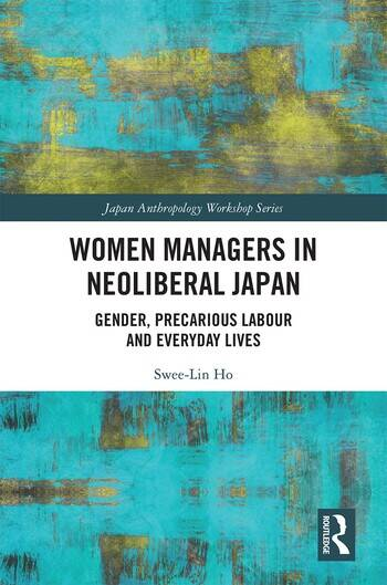 Women Managers in Neoliberal Japan Gender, Precarious Labour and Everyday Lives book cover