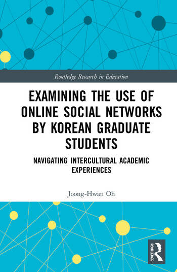 Examining the Use of Online Social Networks by Korean Graduate Students Navigating Intercultural Academic Experiences book cover