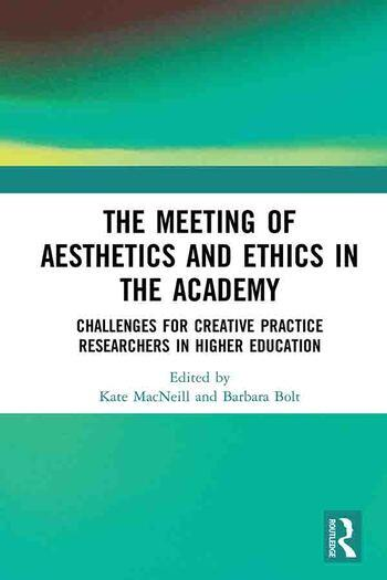 The Meeting of Aesthetics and Ethics in the Academy Challenges for Creative Practice Researchers in Higher Education book cover
