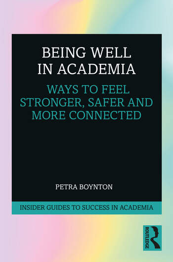 Being Well in Academia Ways to Feel Stronger, Safer and More Connected book cover