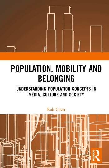 Population, Mobility and Belonging Understanding Population Concepts in Media, Culture and Society book cover