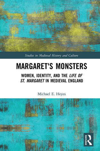 Margaret's Monsters Women, Identity, and the Life of St. Margaret in Medieval England book cover