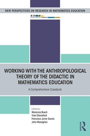 Working with the Anthropological Theory of the Didactic in Mathematics Education A Comprehensive Casebook book cover