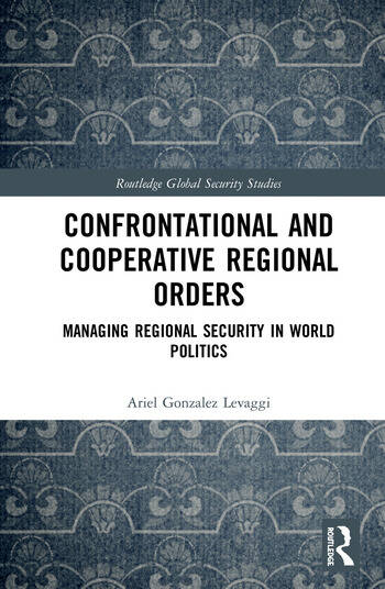 Confrontational and Cooperative Regional Orders Managing Regional Security in World Politics book cover