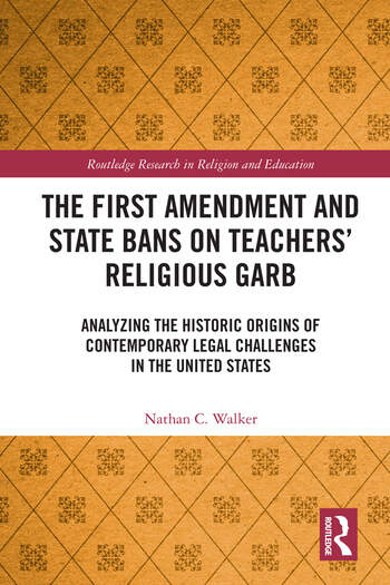 The First Amendment and State Bans on Teachers' Religious Garb Analyzing the Historic Origins of Contemporary Legal Challenges in the United States book cover