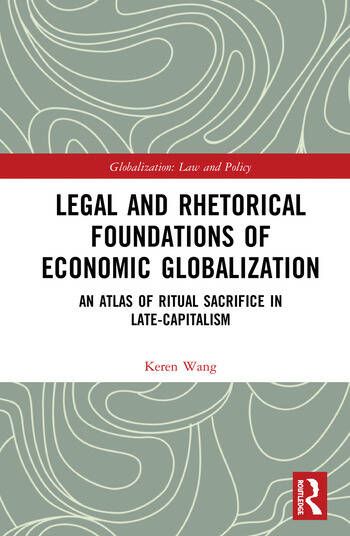 Legal and Rhetorical Foundations of Economic Globalization An Atlas of Ritual Sacrifice in Late-Capitalism book cover