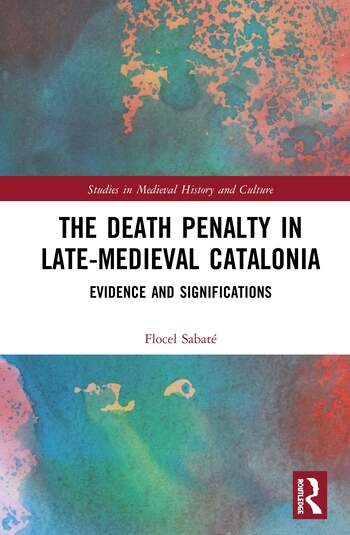 The Death Penalty in Late-Medieval Catalonia Evidence and Significations book cover