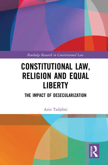 Constitutional Law, Religion and Equal Liberty The Impact of Desecularization book cover