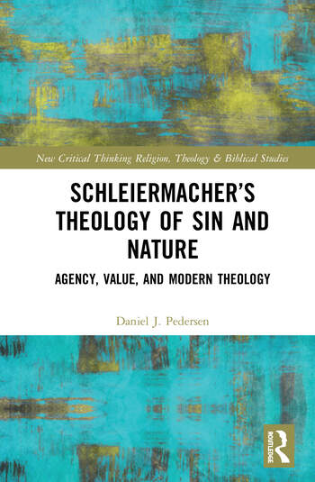 Schleiermacher's Theology of Sin and Nature Agency, Value, and Modern Theology book cover