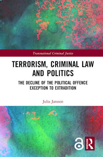 Terrorism, Criminal Law and Politics The Decline of the Political Offence Exception to Extradition book cover