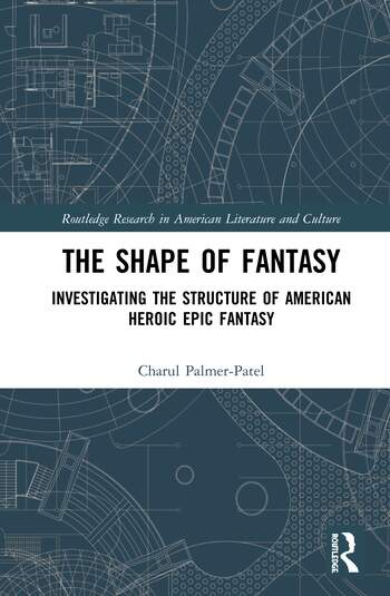 The Shape of Fantasy Investigating the Structure of American Heroic Epic Fantasy book cover