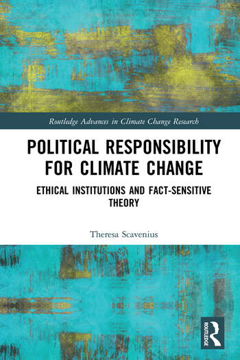 Political Responsibility for Climate Change Ethical Institutions and Fact-Sensitive Theory book cover
