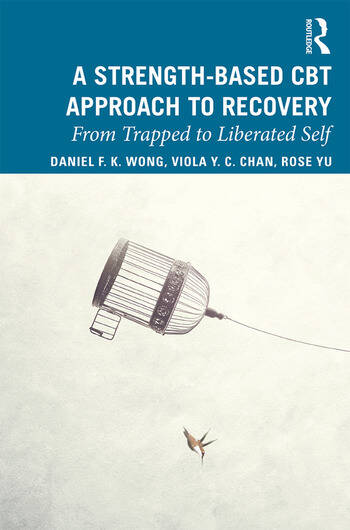 A Strength-Based Cognitive Behaviour Therapy Approach to Recovery From Trapped to Liberated Self book cover