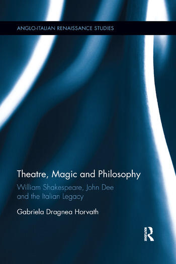 Theatre, Magic and Philosophy William Shakespeare, John Dee and the Italian Legacy book cover