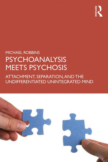 Psychoanalysis Meets Psychosis Attachment, Separation, and the Undifferentiated Unintegrated Mind book cover