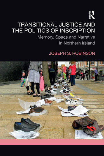 Transitional Justice and the Politics of Inscription Memory, Space and Narrative in Northern Ireland book cover