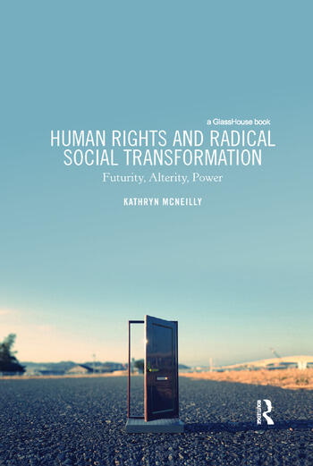 Human Rights and Radical Social Transformation Futurity, Alterity, Power book cover