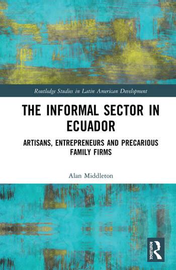 The Informal Sector in Ecuador Artisans, Entrepreneurs and Precarious Family Firms book cover