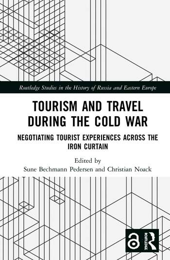 Tourism and Travel during the Cold War Negotiating Tourist Experiences across the Iron Curtain book cover