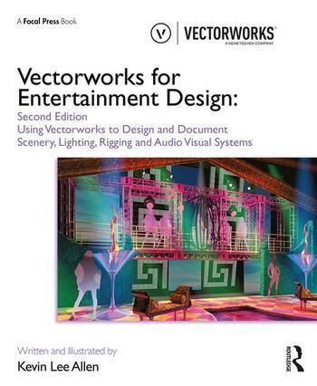 Vectorworks for Entertainment Design Using Vectorworks to Design and Document Scenery, Lighting, Rigging and Audio Visual Systems book cover