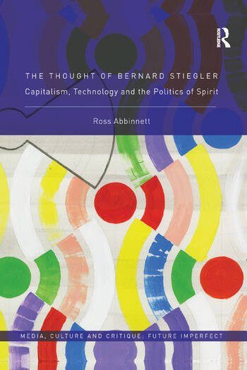 The Thought of Bernard Stiegler Capitalism, Technology and the Politics of Spirit book cover
