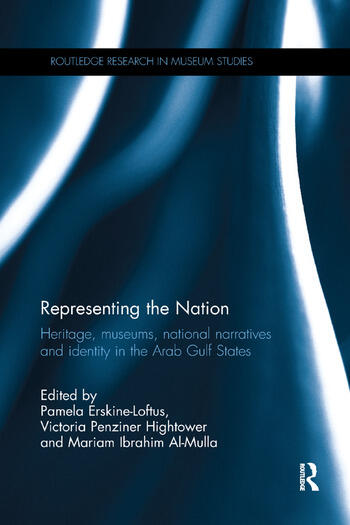 Representing the Nation Heritage, Museums, National Narratives, and Identity in the Arab Gulf States book cover