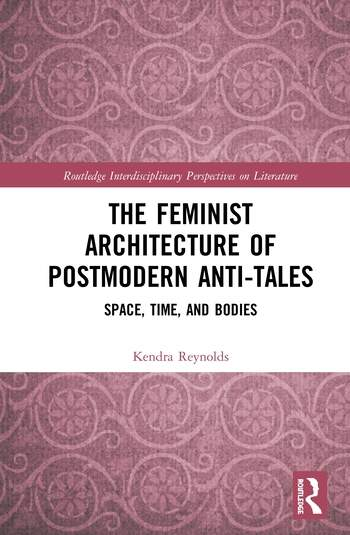 The Feminist Architecture of Postmodern Anti-Tales Space, Time, and Bodies book cover