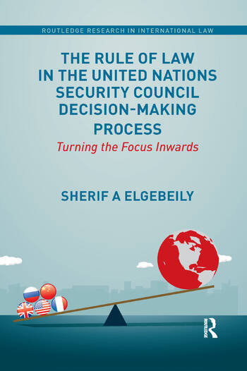 The Rule of Law in the United Nations Security Council Decision-Making Process Turning the Focus Inwards book cover