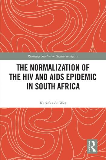 The Normalization of the HIV and AIDS Epidemic in South Africa book cover