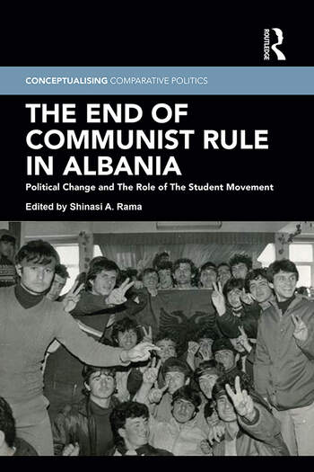 The End of Communist Rule in Albania Political Change and The Role of The Student Movement book cover