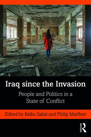 Iraq since the Invasion People and Politics in a State of Conflict book cover