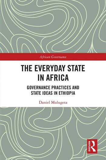 The Everyday State in Africa Governance Practices and State Ideas in Ethiopia book cover