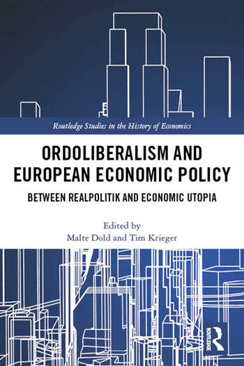 Ordoliberalism and European Economic Policy Between Realpolitik and Economic Utopia book cover