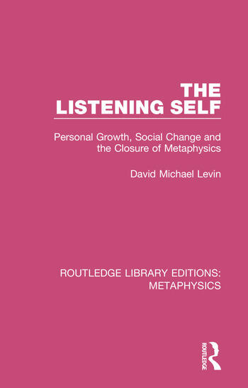 The Listening Self Personal Growth, Social Change and the Closure of Metaphysics book cover