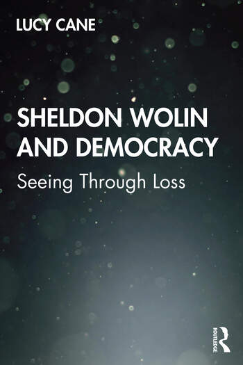 Sheldon Wolin and Democracy Seeing Through Loss book cover