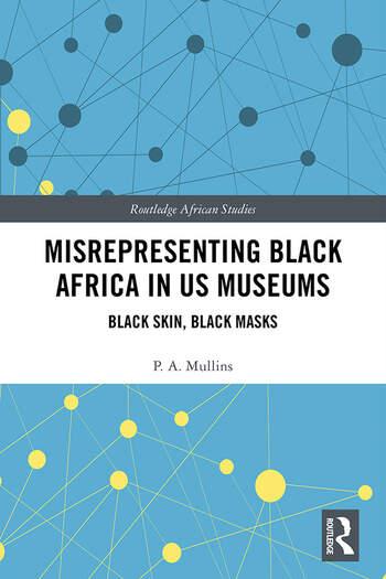 Misrepresenting Black Africa in U.S. Museums Black Skin, Black Masks book cover