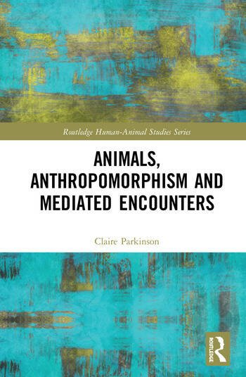 Animals, Anthropomorphism and Mediated Encounters book cover