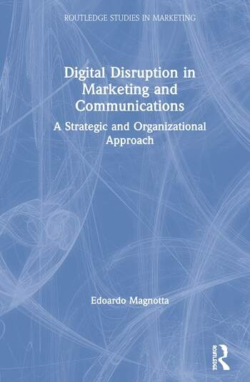 Digital Disruption in Marketing and Communications A Strategic and Organizational Approach book cover