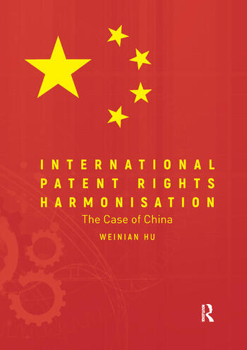 International Patent Rights Harmonisation The Case of China book cover