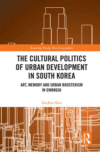 The Cultural Politics of Urban Development in South Korea Art, Memory and Urban Boosterism in Gwangju book cover